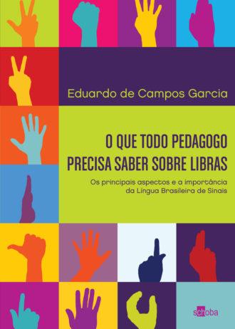 Livro O Que Todo Pedagogo Precisa Saber Sobre LIBRAS